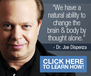 Dr. Joe Dispenza, we have a natural ability to change the brain & body by thought alone. Click here to learn how!