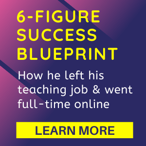 6-Figure Success Blueprint, How he left his teaching job & went full-time online, Learn More
